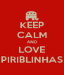 KEEP CALM AND LOVE PIRIBLINHAS - Personalised Poster A4 size