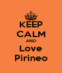 KEEP CALM AND Love Pirineo - Personalised Poster A4 size