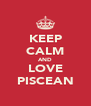 KEEP CALM AND LOVE PISCEAN - Personalised Poster A4 size