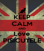 KEEP CALM AND Love PISICUTELE - Personalised Poster A4 size