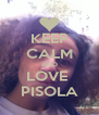 KEEP CALM AND LOVE  PISOLA - Personalised Poster A4 size