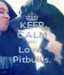 KEEP CALM AND Love  Pitbull's. - Personalised Poster A4 size
