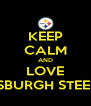 KEEP CALM AND LOVE PITTSBURGH STEELERS - Personalised Poster A4 size