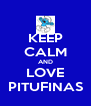 KEEP CALM AND LOVE PITUFINAS - Personalised Poster A4 size