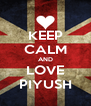 KEEP CALM AND LOVE PIYUSH - Personalised Poster A4 size