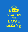 KEEP CALM AND LOVE piZaNg - Personalised Poster A4 size