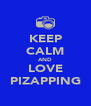 KEEP CALM AND LOVE PIZAPPING - Personalised Poster A4 size