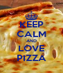 KEEP CALM AND LOVE PIZZA - Personalised Poster A4 size