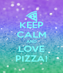 KEEP CALM AND LOVE PIZZA! - Personalised Poster A4 size