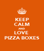 KEEP CALM AND LOVE  PIZZA BOXES - Personalised Poster A4 size