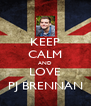 KEEP CALM AND LOVE PJ BRENNAN - Personalised Poster A4 size