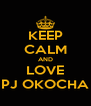 KEEP CALM AND LOVE PJ OKOCHA - Personalised Poster A4 size