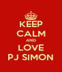 KEEP CALM AND LOVE PJ SIMON - Personalised Poster A4 size
