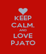 KEEP CALM. AND LOVE PJATO - Personalised Poster A4 size