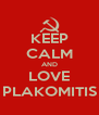 KEEP CALM AND LOVE PLAKOMITIS - Personalised Poster A4 size