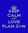 KEEP CALM AND LOVE PLAN Z+W - Personalised Poster A4 size