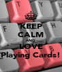 KEEP CALM AND LOVE Playing Cards! - Personalised Poster A4 size