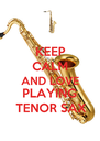 KEEP CALM AND LOVE PLAYING TENOR SAX - Personalised Poster A4 size