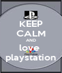 KEEP CALM AND love  playstation - Personalised Poster A4 size