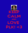 KEEP CALM AND LOVE  PLK! <3 - Personalised Poster A4 size