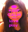 KEEP CALM AND love ploy  - Personalised Poster A4 size
