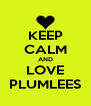 KEEP CALM AND LOVE PLUMLEES - Personalised Poster A4 size