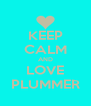 KEEP CALM AND LOVE PLUMMER - Personalised Poster A4 size