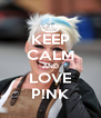 KEEP CALM AND LOVE P!NK - Personalised Poster A4 size