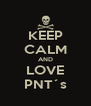 KEEP CALM AND LOVE PNT´s - Personalised Poster A4 size