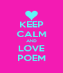KEEP CALM AND LOVE POEM - Personalised Poster A4 size