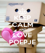 KEEP CALM AND LOVE POEPJE - Personalised Poster A4 size