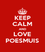 KEEP CALM AND LOVE POESMUIS - Personalised Poster A4 size