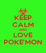 KEEP CALM AND LOVE POKE'MON - Personalised Poster A4 size
