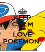 KEEP CALM AND LOVE POKEMON  - Personalised Poster A4 size