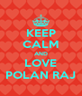 KEEP CALM AND LOVE POLAN RAJ - Personalised Poster A4 size