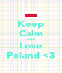 Keep Calm And Love Poland <3 - Personalised Poster A4 size