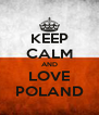 KEEP CALM AND LOVE POLAND - Personalised Poster A4 size