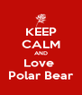 KEEP CALM AND Love  Polar Bear - Personalised Poster A4 size