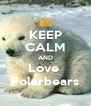KEEP CALM AND Love  Polarbears - Personalised Poster A4 size