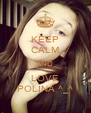 KEEP CALM AND LOVE POLINA ^_^ - Personalised Poster A4 size