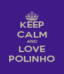 KEEP CALM AND LOVE POLINHO - Personalised Poster A4 size