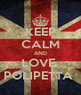 KEEP CALM AND LOVE  POLIPETTA  - Personalised Poster A4 size