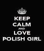 KEEP CALM AND LOVE POLISH GIRL - Personalised Poster A4 size