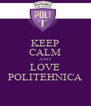 KEEP CALM AND LOVE POLITEHNICA - Personalised Poster A4 size
