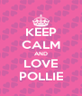 KEEP CALM AND LOVE POLLIE - Personalised Poster A4 size