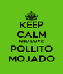 KEEP CALM AND LOVE POLLITO MOJADO - Personalised Poster A4 size