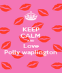 KEEP CALM AND Love Polly waplington - Personalised Poster A4 size