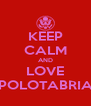 KEEP CALM AND LOVE POLOTABRIA - Personalised Poster A4 size
