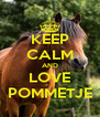 KEEP CALM AND LOVE POMMETJE - Personalised Poster A4 size