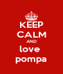 KEEP CALM AND love  pompa - Personalised Poster A4 size